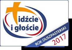 IDŹCIE I GŁOŚCIE - Rok Duszpasterski 2017