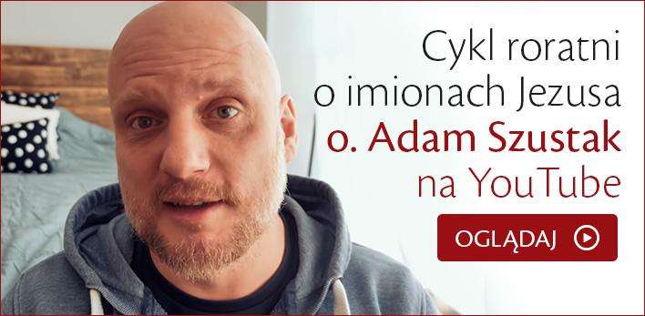 Cykl roratni o imionach Jezusa - o. Adam Szustak zaprasza na YouTube