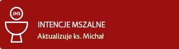 INTENCJE MSZALNE - Aktualizuje ks. Michał