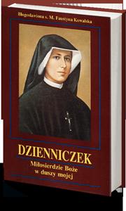 Dzienniczek św. s. Faustyny Kowalskiej - Miłosierdzie Boże w duszy mojej