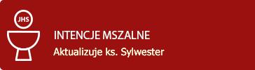 INTENCJE MSZALNE - Aktualizuje ks. Sylwester