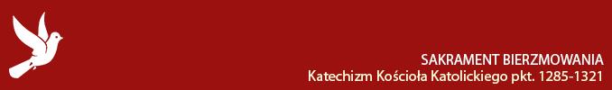Sakrament Bierzmowania - Katechizm Kościoła Katolickiego pkt. 1285-1321