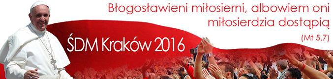 Błogosławieni Miłosierni albowiem oni Miłosierdzia dostąpią! ŚDM Kraków 2016