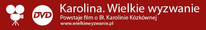 Karolina. Wielkie wyzwanie. Powstaje film o Bł. Karolinie Kózkównej. www.wielkiewyzwanie.pl