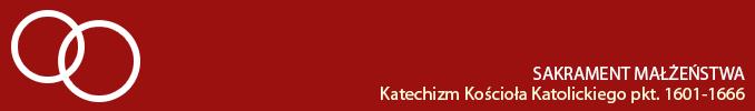 Sakrament Małżeństwa - Katechizm Kościoła Katolickiego - pkt. od 1601 do 1666